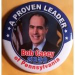D2020  5B  - A Proven Leader Bob Casey of Pennsylvania 2020  Campaign Button