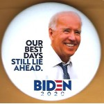 Biden 4B  - Our Best Days Still Lie Ahead. Biden  2020  Campaign Button