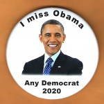 D2020  25D  - I miss Obama Any Democrat 2020 Campaign Button