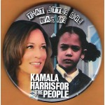 Harris  4B  - That Little Girl Was Me Kamala Harris For The People  Campaign Button