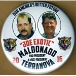 "3rd Party 14N - ""Joe Exoctic"" Maldonado Douglass Terranova For President & Vice - President 2016  Campaign Button"