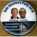 3rd Party 29J - Vote America's Party 2016 Hoefling - Schulin Consistent Principled Conservatism Campaign Button
