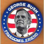 Bush 18J - Freedom's Friend George Bush  Campaign Button