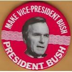 Bush 2P - Make Vice - President Bush  President Bush Campaign Button