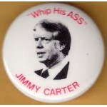 "Carter 11E - ""Whip His Ass"" Jimmy Carter  Campaign Button"
