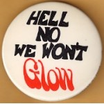 Cause 47A - Hell No We Won't Glow Protest Button