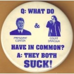 Clinton 12K - Q: What Do President Clinton & Count Dracula Have In Common? A: They Both Suck! Campaign Button