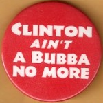 Clinton 1M - Clinton Ain't A Bubba No More Campaign Button