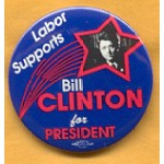 Clinton 32B - Labor Supports Bill Clinton for President Campaign Button