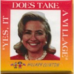"Hillary 87A - ""Yes , It Does Take A Village"" Hillary Clinton Campaign Button"