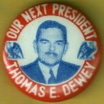 Our Next President Thomas E. Dewey Campaign Button
