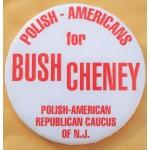 G.W. Bush 34F - Polish - Americans for Bush Cheney Polish - American Republican Caucus Of N.J. Campaign Button
