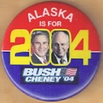 G. W. Bush 40B - Alaska Is For Bush Cheney '04 Campaign Button