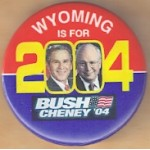 G. W. Bush 55A - Wyoming Is For Bush Cheney '04  Campaign Button