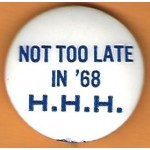 HHH 11F - Not Too Late In '68 H.H.H.  Campaign Button