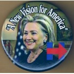 "D46E - BC - ""A New Vision for America"" (Hillary Clinton) Campaign Button"