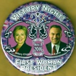 Hillary 59B - Victory Night! Hillary Clinton Tim Kaine Nov. 8 2016 First Woman President  Campaign Button