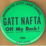 Labor 1J - Washington State Labor Council GATT  NAFTA Off My Back! AFL- CIO Protest Button
