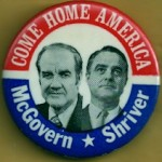 McGovern 21D - Come Home America McGovern Shriver Campaign Button