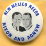 Nixon 53A - New Mexico Needs Nixon And Agnew Campaign Button