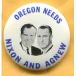 Nixon 59A - Oregon Needs Nixon And Agnew Campaign Button