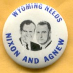 Nixon 71A - Wyoming Needs Nixon And Agnew Campaign Button