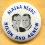 Nixon 73A - Alaska Needs Nixon And Agnew Campaign Button