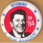Reagan 110H - Wyoming in '84 For Reagan Campaign Button