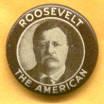 T.R. 2A - Roosevelt The American Campaign Button
