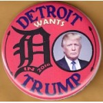 Trump 17E - Detroit Wants In 2016 Trump Campaign Button