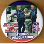 Trump 7N - Jail Time For Hillary Trump Inauguration Jan 20, 2017 Campaign Button
