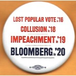 Bloomberg 5C  - Lost Popular Vote in '16 Collusion in '18 Impeachment in '19  Bloomberg in '20  Campaign Button