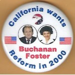 3rd Party 18F - California wants Buchanan Foster Reform in 2000  Campaign Button