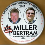 3rd Party 48F - Liberty Sovereignty Identity 2012  Miller Bertram For President & Vice - President  Campaign Button