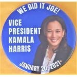 Biden 2021 1A  -  We Did It Joe! Vice President  Kamala  Harris January 20 , 2021  Campaign Button