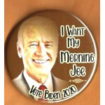 Biden 4E  - I Want My Morning Joe Vote  Biden 2020  Campaign Button
