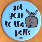 Cause 7J  - get your ### to the polls  Campaign Button