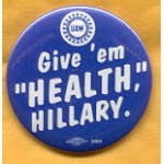 """Hillary 77A  - UAW Give 'em """"Health,"""" Hillary Campaign Button"""