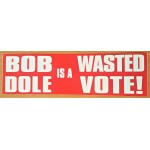 Hopeful 84K - Bob Dole Is A Wasted Vote Bumper Sticker
