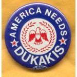 Dukakis 33A - America Needs Dukakis Campaign Button