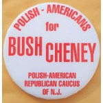 G.W. Bush 34F - Polish - Americans for Bush Cheney Polish - American Republican Caucus Of N.J. Campaign Button