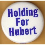HHH 14G - Holding For Hubert Campaign Button