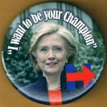 "Hillary 40H  - ""I want to be your Champion"" (Hillary Clinton) Campaign Button"