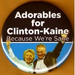 Hillary 58E - Adorables for Clinton Kaine Because We're Sane Campaign Button