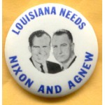 Nixon 89A - Louisiana Needs Nixon And Agnew Campaign Button