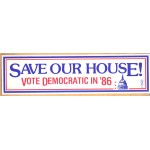 Local 5A - Save Our House! Vote Democratic In '86 Bumper Sticker