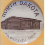 T.R. 8E - North Dakota The Roosevelt Cabin Campaign Button