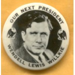 Willkie 9C  - Our Next President Wendell Lewis Willkie Campaign Button
